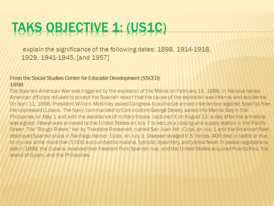 TAKS Objective 1: (US1C) explain the significance of the following dates: 1898, 1914-1918, 1929, 1941-1945, [and 1957]